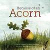 Because of an Acorn - Lola M. Schaefer, Adam Schaefer, Frann Preston-Gannon
