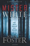 Mister White: A Dark Thriller - Grey Matter Press, Anthony Rivera, John C. Foster