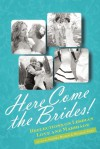 Here Come the Brides!: Reflections on Lesbian Love and Marriage - Audrey Bilger, Michele Kort