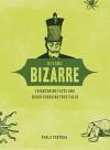 Beyond Bizarre: Frightening Facts and Blood-Curdling True Tales - Varla Ventura