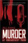 Murder at Broadcast Park (Broadcast Murder) - Bill Evans