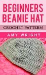 Beginners Beanie Hat: Crochet Pattern - Amy Wright