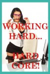 Working Hard...Hardcore! Five Office Sex Erotica Stories - Kate Youngblood, Veronica Halstead, Callie Amaranth, Cindy Jameson, Francine Forthright