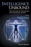 Intelligence Unbound: The Future of Uploaded and Machine Minds - Russell Blackford, Damien Broderick