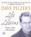 Dave Pelzer's Life Lessons: From a Man Who Knows - Dave Pelzer
