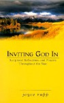 Inviting God in: Scriptural Reflections and Prayers Throughout the Year - Joyce Rupp