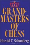 Grandmasters of Chess - Harold C Schonberg, Sam Sloan