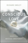 Conscious Love: Insights from Mystical Christianity - Richard Smoley