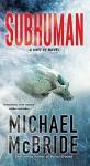 Subhuman (A Unit 51 Novel) - Michael McBride