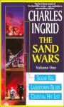 The Sand Wars, Volume One: Solar Kill, Lasertown Blues and Celestial Hit List - Charles Ingrid