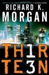 Thirteen (Th1rte3n) - Richard K. Morgan
