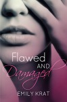 Flawed and Damaged (Damaged Hearts Duet Book 1) - Emily Krat