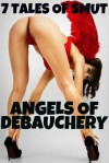 Angels Of Debauchery - 7 Tales of Smut - JT Holland, Scotty Diggler, Michael Scott Taylor, Aaron Grimes, Brock Landers, Jesse Flynn, TJ Holland, Forever Smut Publications