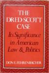 The Dred Scott Case: Its Significance in American Law and Politics - Don E. Fehrenbacher