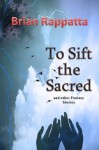 To Sift the Sacred - Brian Rappatta