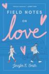 Field Notes on Love - Jennifer E. Smith