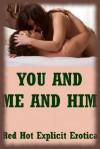 You and Me and Him: Five FFM Threesome Erotica Stories - Amy Dupont, Angela Ward, Sandra Strike, Constance Slight, Brianna Spelvin