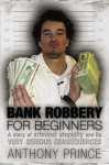 Bank Robbery for Beginners - Anthony Prince, Jack Marx