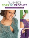 Plus Size Tops to Crochet: Complete Instructions for 6 Projects - Margaret Hubert