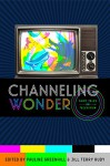 Channeling Wonder: Fairy Tales on Television (Series in Fairy-Tale Studies) - Pauline Greenhill, Jill Terry Rudy, Pauline Greenhill, Jill Terry Rudy, Jodi McDavid, Ian Brodie, Emma Nelson, Ashley Walton, Don Tresca, Patricia Sawin, Christie Barber, Jeana Jorgensen, Brittany Warman, Kirstian Lezubski, Steven Kohm, Kristiana Willsey, Andrea Wright, S