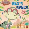Rex's Specs (Dinosaur Friends) - Jack Hughes