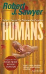 Humans - Robert J. Sawyer