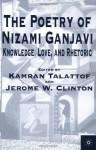 The Poetry of Nizami Ganjavi: Knowledge, Love, and Rhetoric - Jerome W. Clinton, Kamran Talattof