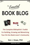 The Essential Book Blog: The Complete Bibliophile's Toolkit for Building, Growing and Monetizing Your On-Line Book-Lover's Community - Ken J. Howe, Saul Tanpepper, Michael Guerini, Cheryl L. Seaton