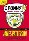 I Funny TV: A Middle School Story - James Patterson, Chris Grabenstein, Laura Park