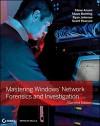 Mastering Windows Network Forensics and Investigation - Steven Anson, Steve Bunting, Ryan Johnson, Scott Pearson