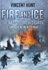 Fire and Ice: The Nazis' Scorched Earth Campaign in Norway - Vincent Hunt