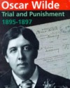Oscar Wilde: Trial and Punishment 1895-1897 - Michael Taylor