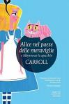Alice nel paese delle meraviglie-Attraverso lo specchio. Ediz. integrale - A. Valori Piperno, P. Faini, Lewis Carroll
