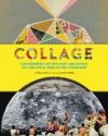 Collage: Contemporary Artists Hunt and Gather, Cut and Paste, Mash Up and Transform - Danielle Krysa, Anthony Zinonos