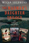 The Madman's Daughter Trilogy: The Complete Collection - Megan Shepherd