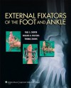 External Fixators of the Foot and Ankle - Paul Cooper, Thomas Zgonis, Vasilios Polyzois
