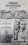 Prison Centennial, 1876-1976: A Pictorial History of the Arizona Territorial Prison At Yuma - Clifford E. Trafzer, Steve George