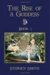 The Rise of a Goddess Book 1 - Stephen Smith