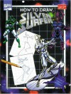 How To Draw Silver Surfer (How To Draw Series (Laguna Hills, Calif.).) - Steve Behling