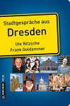 Stadtgespräche aus Dresden - Ute Nitzsche, Frank Goldammer