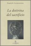 La dottrina del sacrificio - Ananda K. Coomaraswamy, Anna Pensante, Gérard Leconte