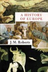 A History of Europe, Part 1 - J.M. Roberts
