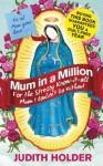 Mum in a Million: For the Annoying, Bossy, Stressy, Know-It-All Mum I Couldn't Do Without - Judith Holder