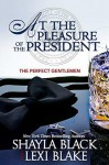 At the Pleasure of the President (The Perfect Gentlemen #5) - Lexi Blake, Shayla Black