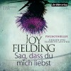 Sag, dass du mich liebst - Joy Fielding, Elisabeth Günther, Der Hörverlag