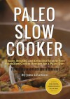 Paleo Slow Cooker: 75 Easy, Healthy, and Delicious Gluten-Free Paleo Slow Cooker Recipes for a Paleo Diet - Callisto Media, John Chatham