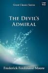 The Devil's Admiral - FREDERICK FERDINAND MOORE