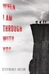 When I Am Through with You - Stephanie Kuehn