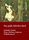 Das große Märchen-Buch | Gebrüder Grimm | Hans Christian Andersen | Wilhelm Busch: Eine Auswahl ihrer besten Märchen - Gebrüder Grimm, Laura Huber