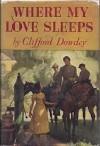 Where My Love Sleeps - Clifford Dowdey